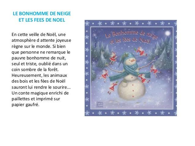 LE BONHOMME DE NEIGE ET LES FEES DE NOEL En cette veille de Noël, une atmosphère d attente joyeuse règne sur le monde. Si ...