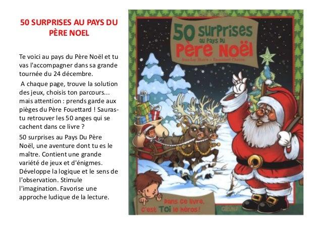 50 SURPRISES AU PAYS DU PÈRE NOEL Te voici au pays du Père Noël et tu vas l'accompagner dans sa grande tournée du 24 décem...