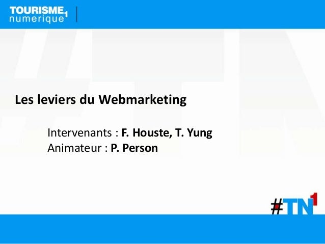 Les leviers du Webmarketing     Intervenants : F. Houste, T. Yung     Animateur : P. Person