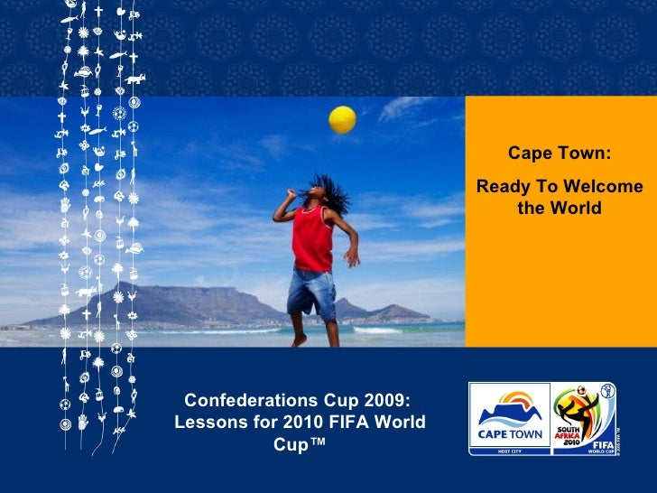 Cape Town: Ready To Welcome the World Confederations Cup 2009:  Lessons for 2010 FIFA World Cup™