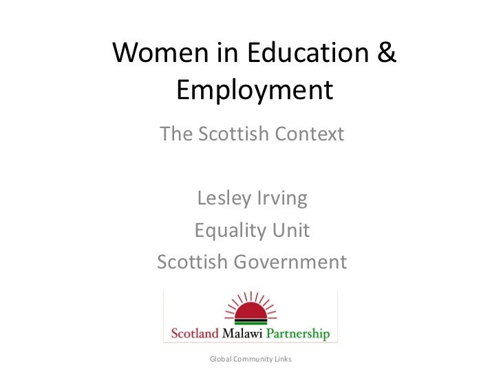 Women in Education &   Employment   The Scottish Context       Lesley Irving       Equality Unit   Scottish Government    ...