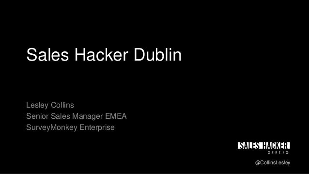 Sales Hacker Dublin Lesley Collins Senior Sales Manager EMEA SurveyMonkey Enterprise @CollinsLesley