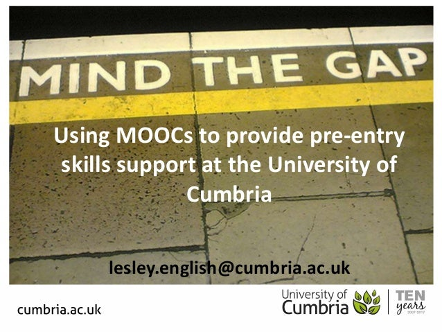 Outline Using MOOCs to provide pre-entry skills support at the University of Cumbria lesley.english@cumbria.ac.uk