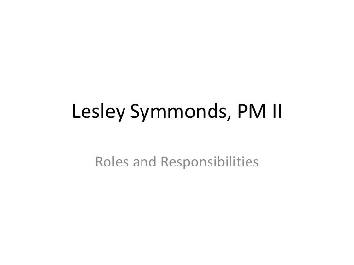 Lesley Symmonds, PM II<br />Roles and Responsibilities<br />