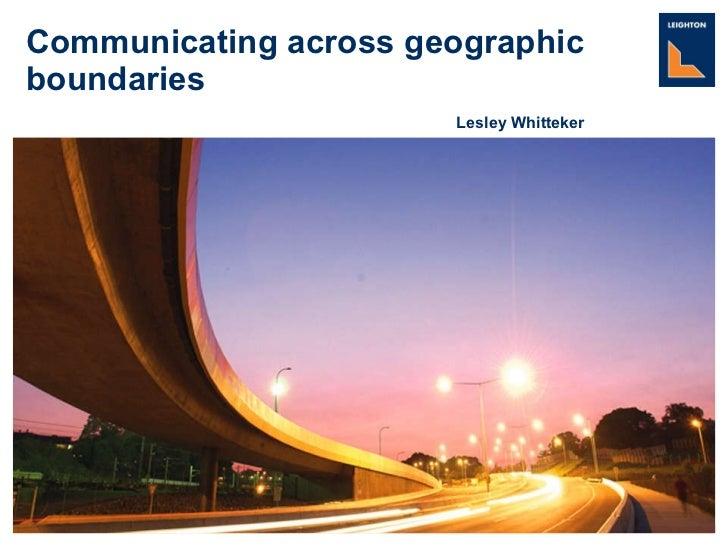 Communicating across geographic boundaries   Lesley Whitteker