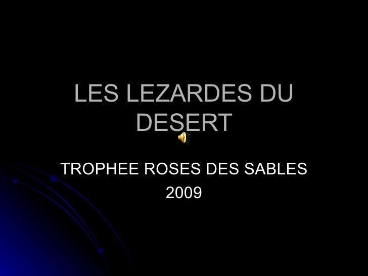 LES LEZARDES DU DESERT TROPHEE ROSES DES SABLES 2009
