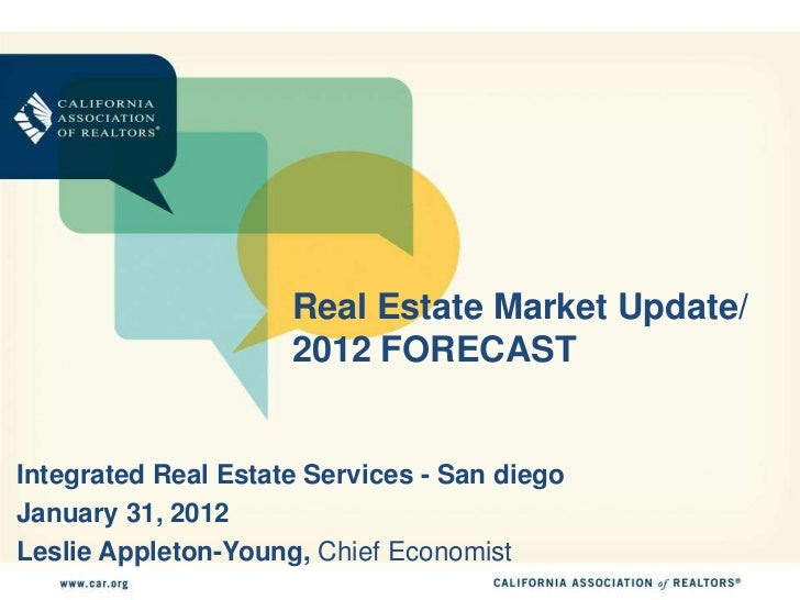 Real Estate Market Update/                     2012 FORECASTIntegrated Real Estate Services - San diegoJanuary 31, 2012Les...