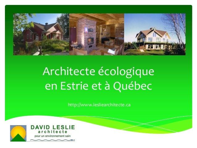 Architecte écologique en Estrie et à Québec http://www.lesliearchitecte.ca