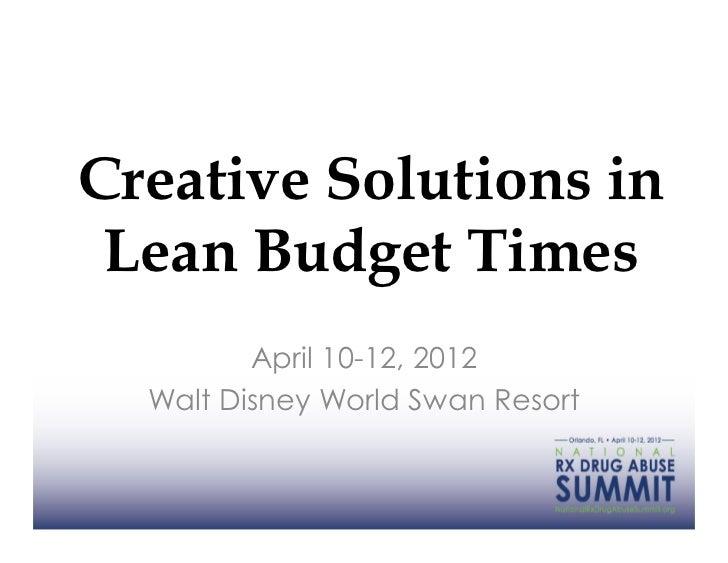Creative Solutions in Lean Budget Times         April 10-12, 2012  Walt Disney World Swan Resort