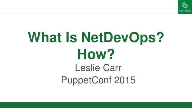 What Is NetDevOps? How? Leslie Carr PuppetConf 2015