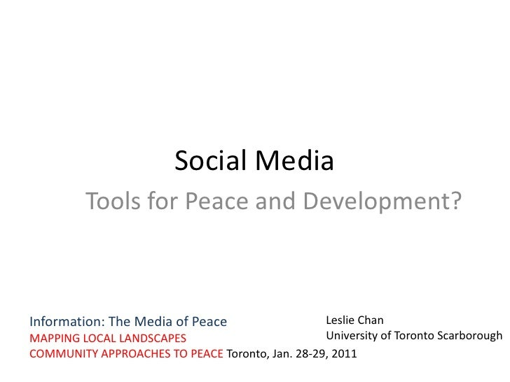 Social Media<br />Tools for Peace and Development? <br />Leslie Chan<br />University of Toronto Scarborough<br />Informati...