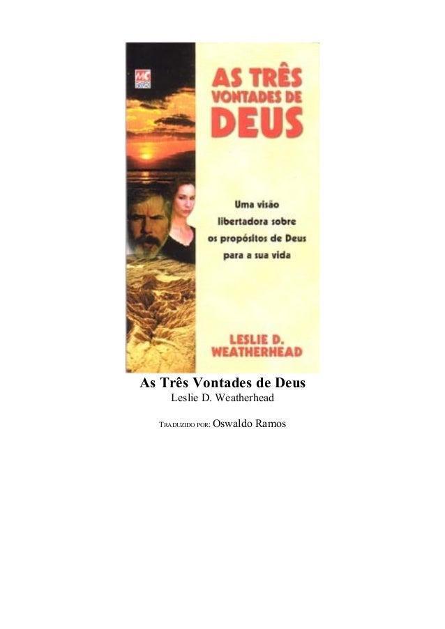 As Três Vontades de Deus Leslie D. Weatherhead TRADUZIDO POR: Oswaldo Ramos