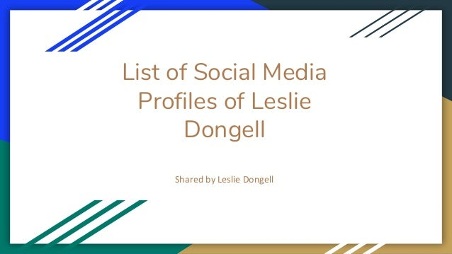 List of Social Media Profiles of Leslie Dongell Shared by Leslie Dongell