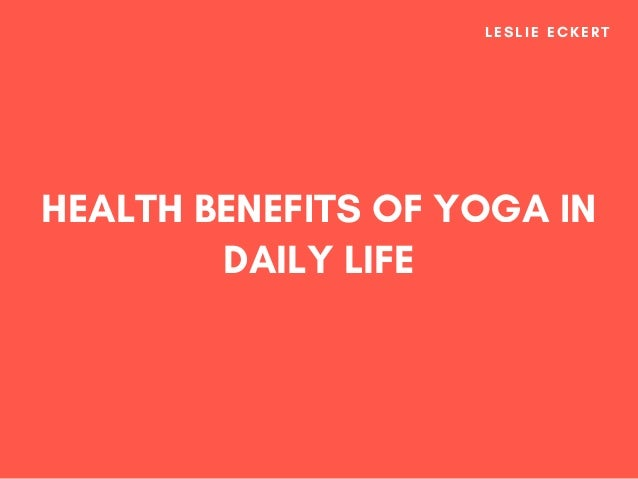 Leslie Eckert Health Benefits Of Yoga In Daily Life