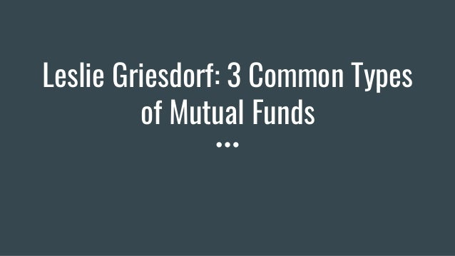 Leslie Griesdorf: 3 Common Types of Mutual Funds