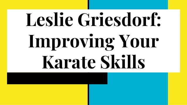 Leslie Griesdorf: Improving Your Karate Skills