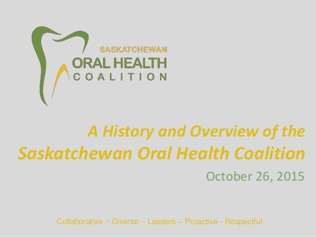 Collaborative ~ Diverse ~ Leaders – Proactive - Respectful October 26, 2015 A History and Overview of the Saskatchewan Ora...
