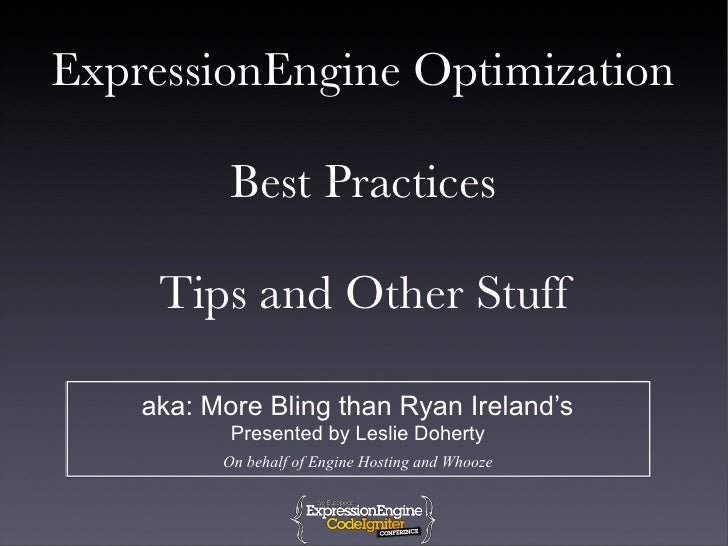ExpressionEngine Optimization             Best Practices       Tips and Other Stuff      aka: More Bling than Ryan Ireland...