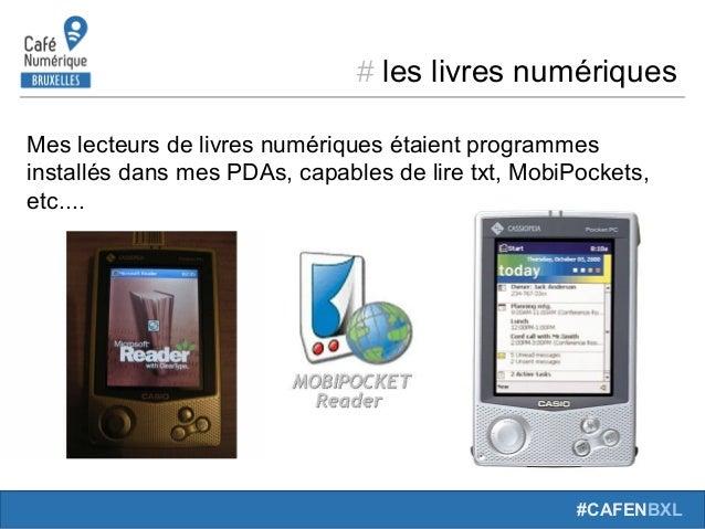 # leslivresnumériques #CAFENBXL Meslecteursdelivresnumériquesétaientprogrammes installésdansmesPDAs,capables...