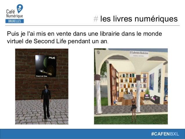 # leslivresnumériques #CAFENBXL Puisjel'aimisenventedansunelibrairiedanslemonde virtueldeSecondLifependa...