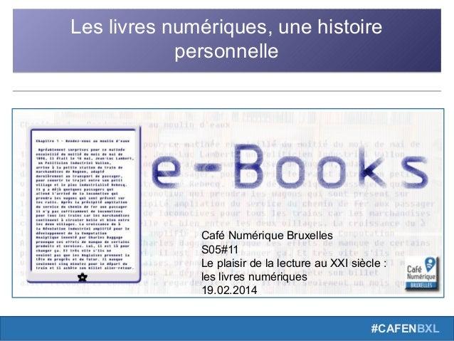 #CAFENBXL Les livres numériques, une histoire personnelle Les livres numériques, une histoire personnelle Café Numérique B...