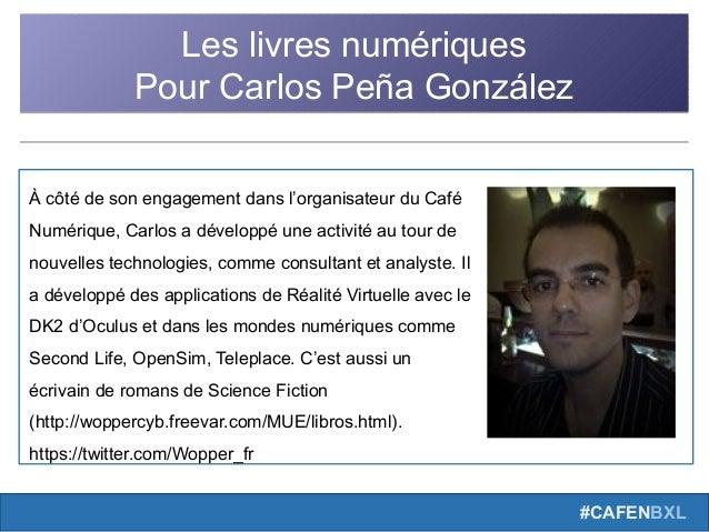 #CAFENBXL Les livres numériques Pour Carlos Peña González Les livres numériques Pour Carlos Peña González À côté de son en...