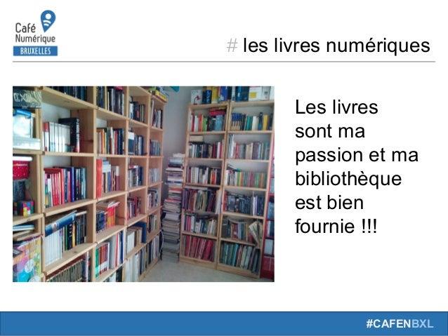 # les livres numériques #CAFENBXL Les livres sont ma passion et ma bibliothèque est bien fournie !!!