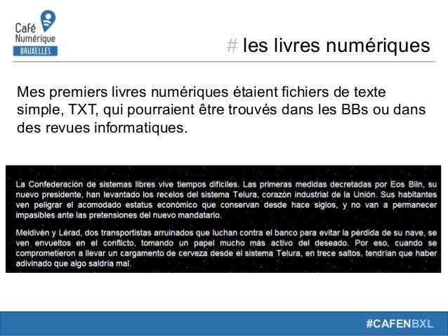 # leslivresnumériques #CAFENBXL Mespremierslivresnumériquesétaientfichiersdetexte simple,TXT,quipourraientêt...