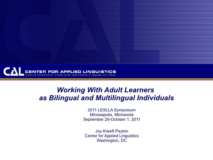 Working With Adult Learners  as Bilingual and Multilingual Individuals 2011 LESLLA Symposium Minneapolis, Minnesota Septem...