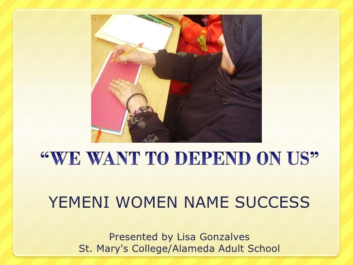 YEMENI WOMEN NAME SUCCESS Presented by Lisa Gonzalves St. Mary's College/Alameda Adult School