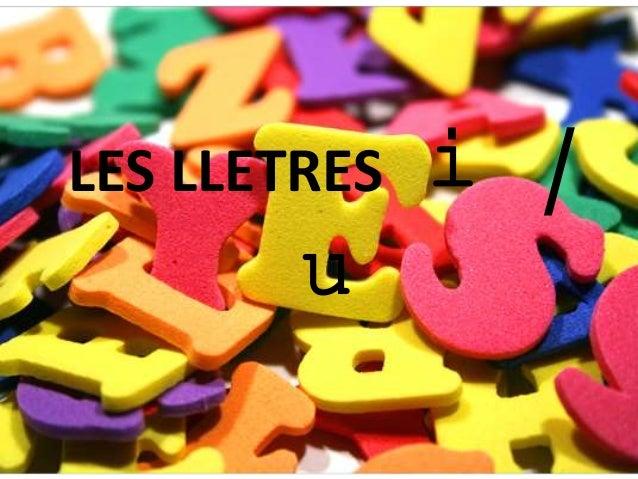 LES LLETRES i /  u