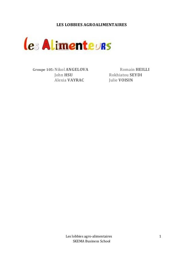 Les  lobbies  agro-­‐alimentaires  SKEMA  Business  School  1  LES  LOBBIES  AGROALIMENTAIRES  Groupe  105:  Nikol  ANGELO...