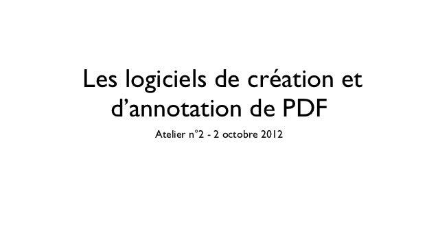 Les logiciels de création et  d'annotation de PDF       Atelier n°2 - 2 octobre 2012