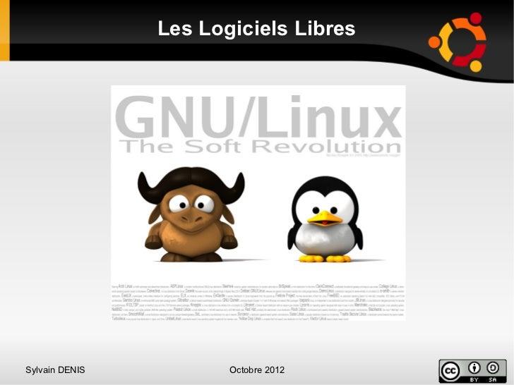 Les Logiciels LibresSylvain DENIS          Octobre 2012