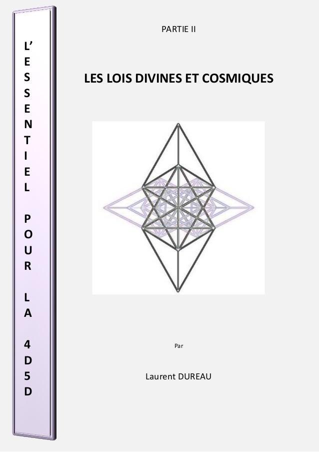 L'  E  S  S  E  N  T  I  E  L  P  O  U  R  L  A  4  D  5  D  PARTIE II  LES LOIS DIVINES ET COSMIQUES  Par  Laurent DUREAU