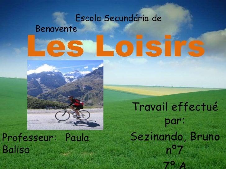 LesLoisirs<br />Escola Secundária de Benavente<br />Travaileffectué par:<br />Sezinando, Bruno nº7<br />7º A<br />Professe...
