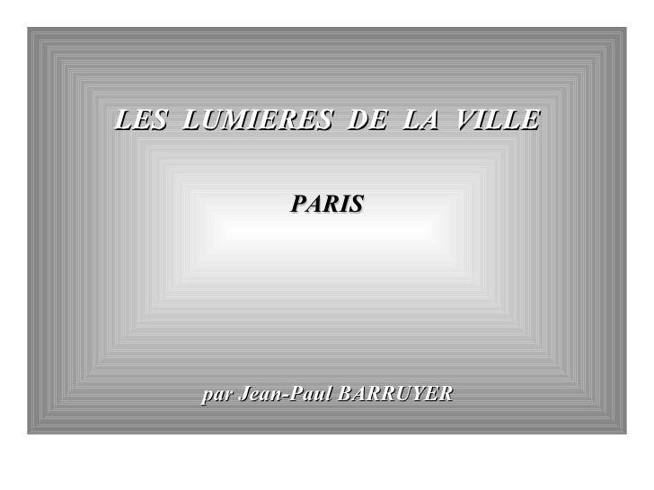 LES  LUMIERES  DE  LA  VILLE PARIS par Jean-Paul BARRUYER