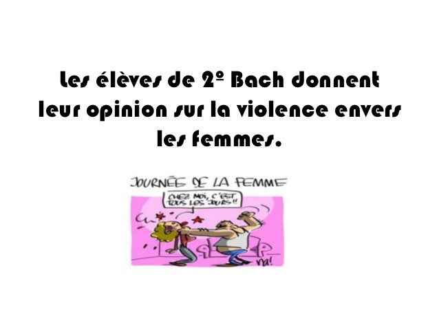 Les élèves de 2º Bach donnentleur opinion sur la violence envers           les femmes.