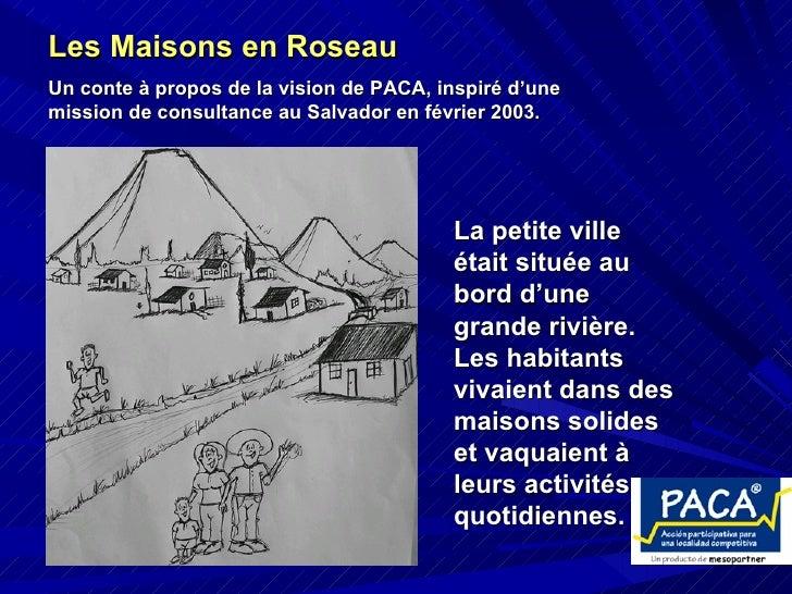 Les Maisons en Roseau   Un conte à propos de la vision de PACA, inspiré d'une mission de consultance au Salvador en févrie...