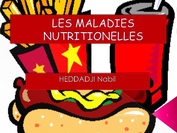 LES MALADIES NUTRITIONELLES<br />HEDDADJI Nabil<br />HEDDADJI NABIL<br />1<br />c2i<br />