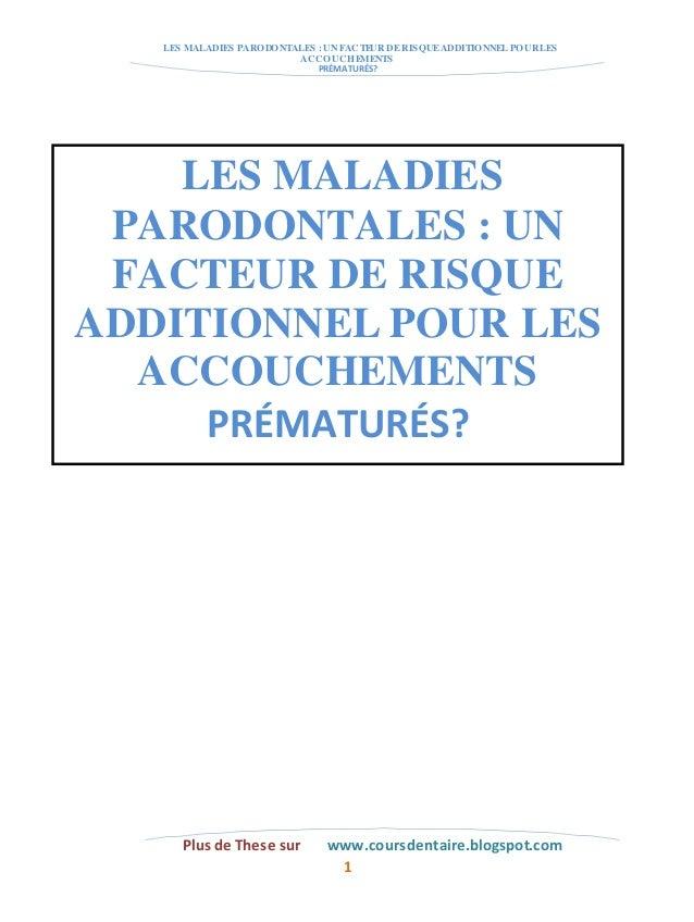 LES MALADIES PARODONTALES : UN FACTEUR DE RISQUE ADDITIONNEL POUR LES  ACCOUCHEMENTS  PRÉMATURÉS?  LES MALADIES  PARODONTA...