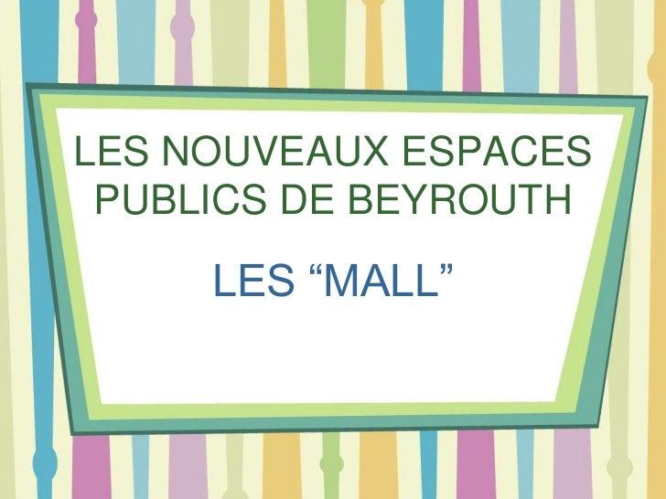 """LES NOUVEAUX ESPACES PUBLICS DE BEYROUTH     LES """"MALL"""""""