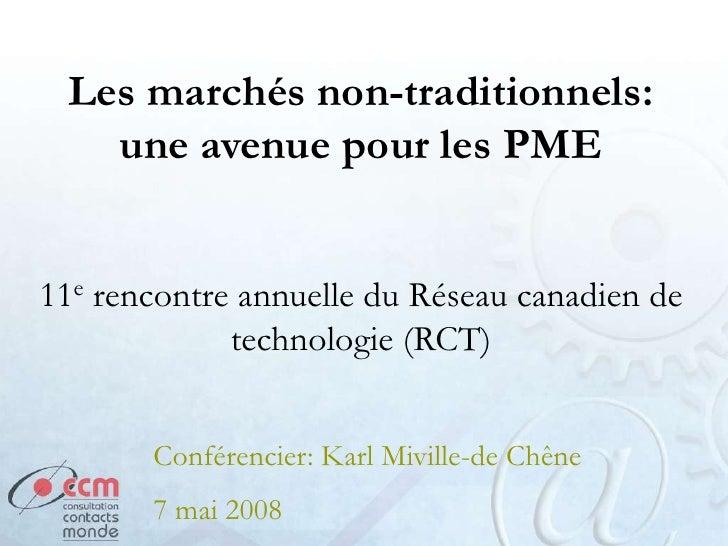 Les marchés non-traditionnels:    une avenue pour les PME   11e rencontre annuelle du Réseau canadien de              tech...