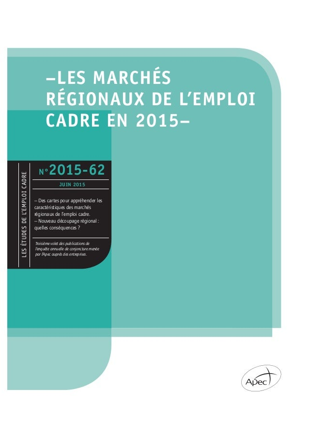 –LES MARCHÉS RÉGIONAUX DE L'EMPLOI CADRE EN 2015– LESÉTUDESDEL'EMPLOICADRE Troisième volet des publications de l'enquête a...