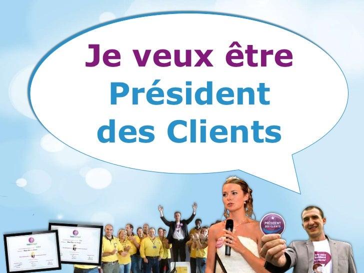 Je veux être  Président des Clients