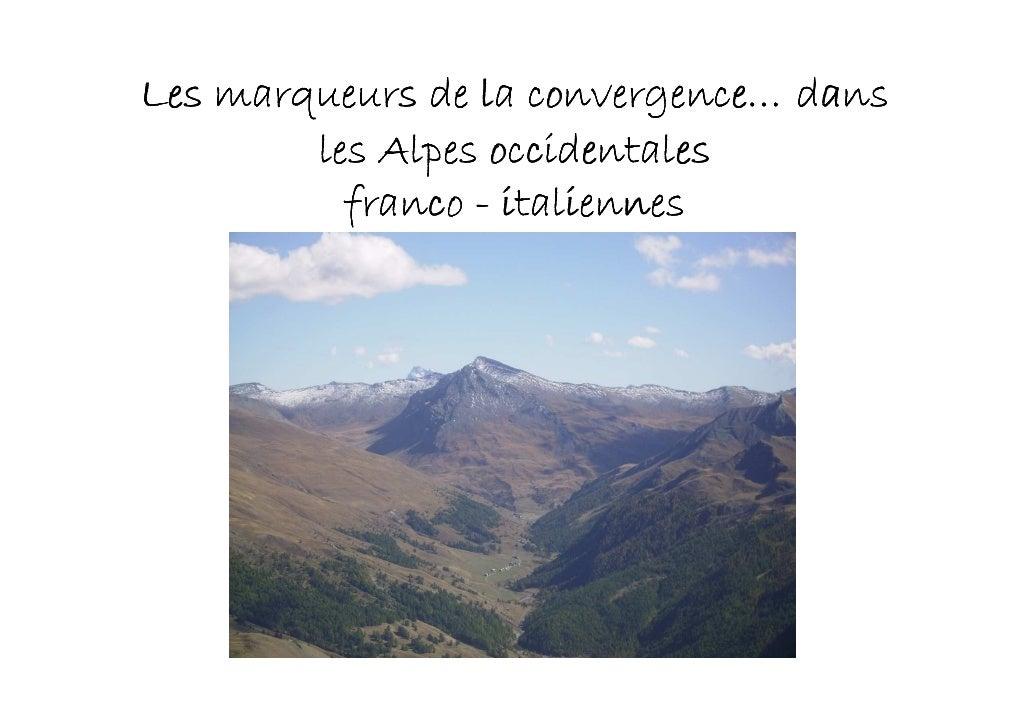 convergence… Les marqueurs de la convergence… dans         les Alpes occidentales           franco - italiennes