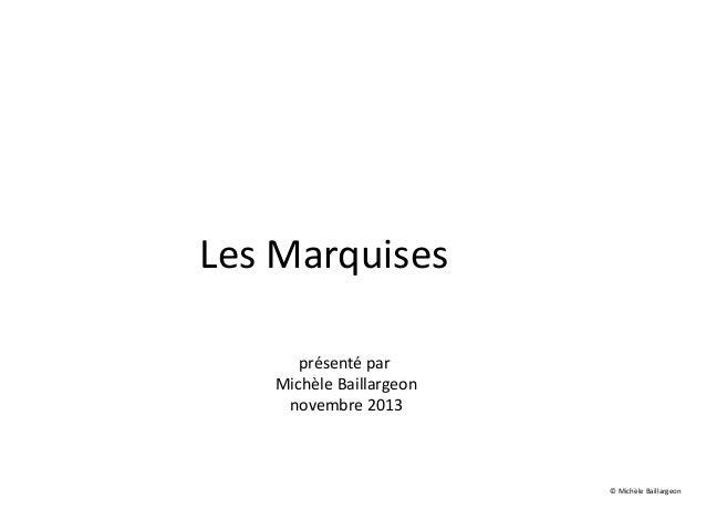 Les Marquises présenté par Michèle Baillargeon novembre 2013  © Michèle Baillargeon