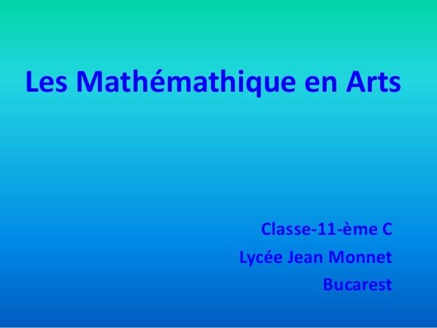 Les Mathémathique en Arts Classe-11-ème C Lycée Jean Monnet Bucarest