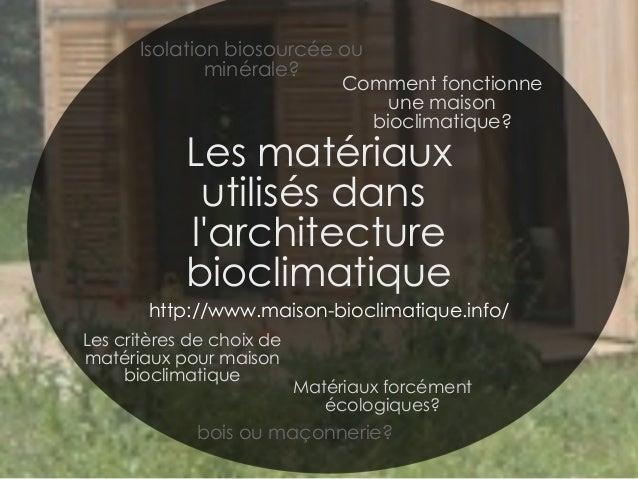 Les matériaux utilisés dans l'architecture bioclimatique http://www.maison-bioclimatique.info/ Les critères de choix de ma...