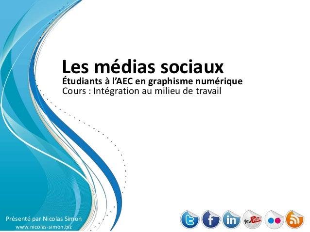 Les médias sociaux                    Étudiants à l'AEC en graphisme numérique                    Cours : Intégration au m...
